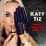 Katy-Tiz-Whistle-While-You-Work-It